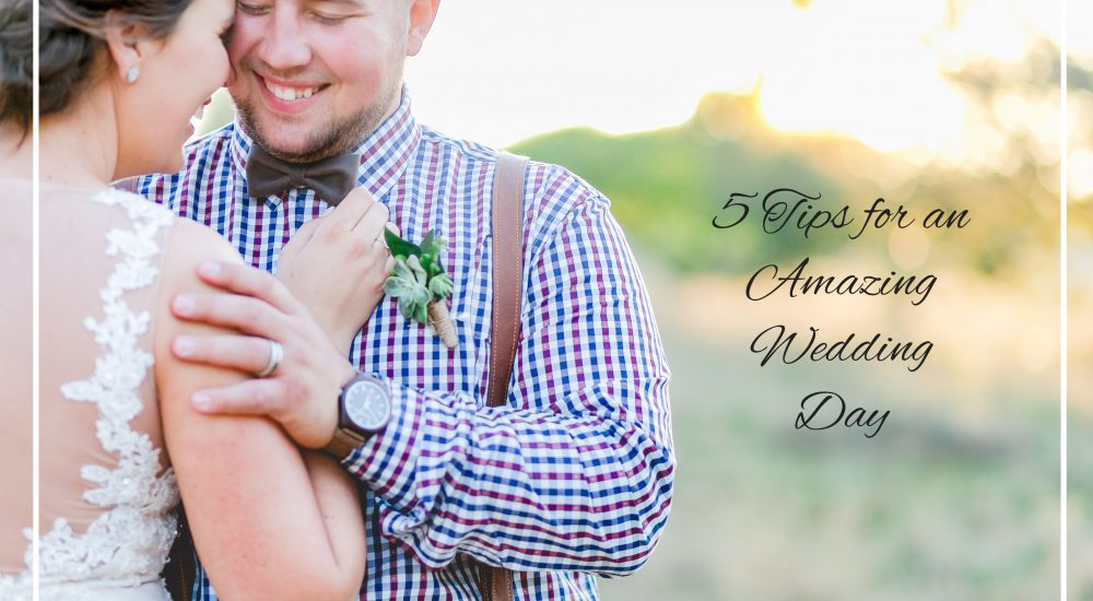 5 Tips for an amazing Wedding Day